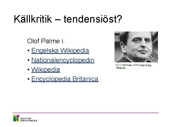 Källkritik – tendensiöst? Olof Palme i: • Engelska Wikipedia • Nationalencyclopedin • Wikipedia •