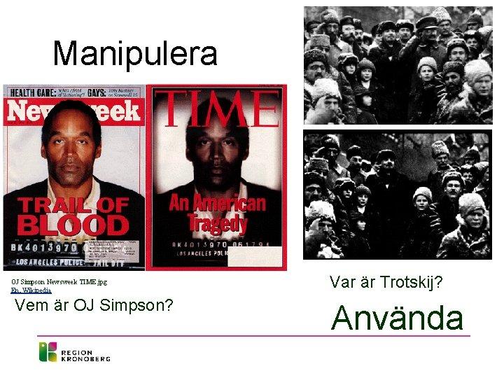 Manipulera OJ Simpson Newsweek TIME. jpg En, Wikipedia Vem är OJ Simpson? Var är