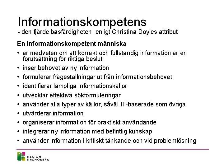 Informationskompetens - den fjärde basfärdigheten, enligt Christina Doyles attribut En informationskompetent människa • är