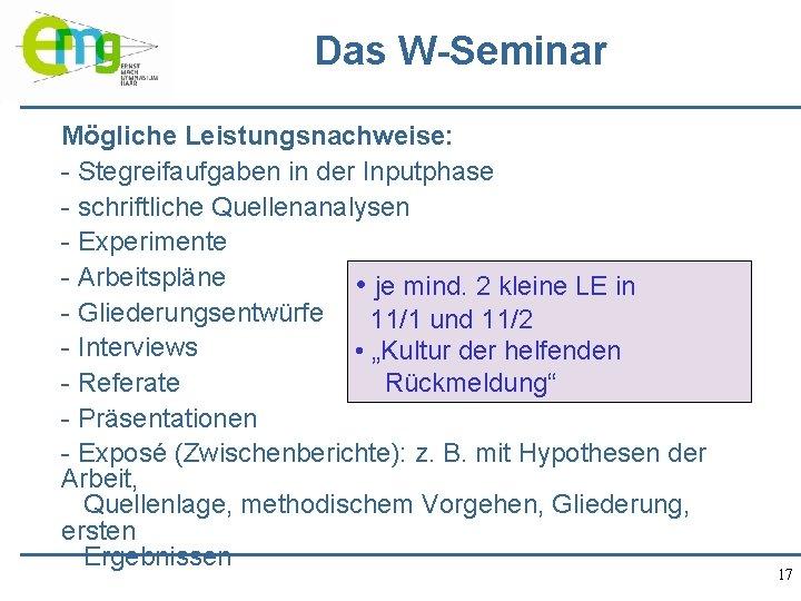 Das W-Seminar Mögliche Leistungsnachweise: - Stegreifaufgaben in der Inputphase - schriftliche Quellenanalysen - Experimente