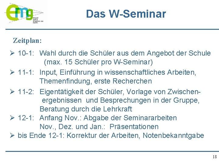 Das W-Seminar Zeitplan: Ø 10 -1: Wahl durch die Schüler aus dem Angebot der