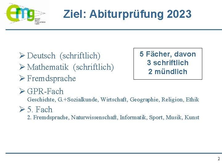 Ziel: Abiturprüfung 2023 Ø Deutsch (schriftlich) Ø Mathematik (schriftlich) Ø Fremdsprache Ø GPR-Fach 5