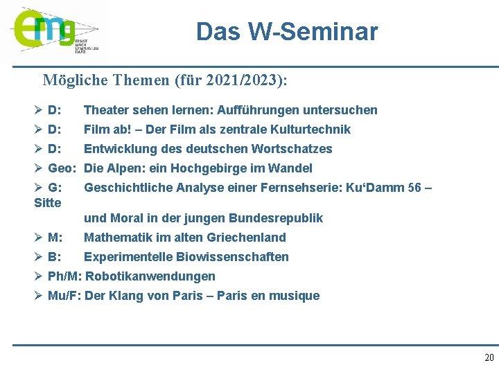 Das W-Seminar Mögliche Themen (für 2021/2023): Ø D: Theater sehen lernen: Aufführungen untersuchen Ø