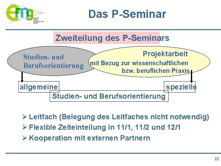 Das P-Seminar Zweiteilung des P-Seminars Projektarbeit Studien- und Berufsorientierung mit Bezug zur wissenschaftlichen bzw.