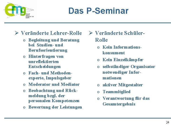 Das P-Seminar Ø Veränderte Lehrer-Rolle o Begleitung und Beratung bei Studien- und Berufsorientierung o