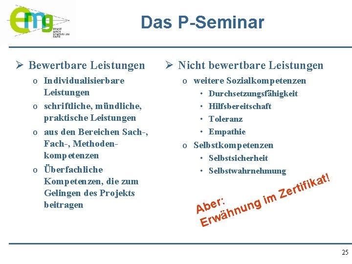 Das P-Seminar Ø Bewertbare Leistungen o Individualisierbare Leistungen o schriftliche, mündliche, praktische Leistungen o