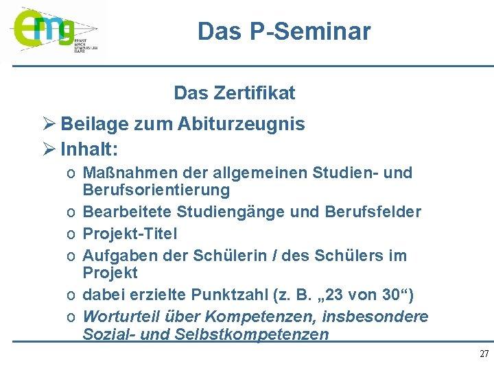 Das P-Seminar Das Zertifikat Ø Beilage zum Abiturzeugnis Ø Inhalt: o Maßnahmen der allgemeinen