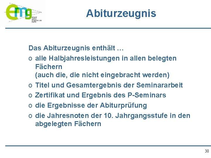 Abiturzeugnis Das Abiturzeugnis enthält … o alle Halbjahresleistungen in allen belegten Fächern (auch die,