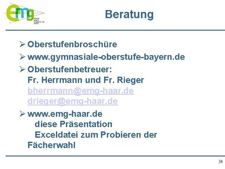 Beratung Ø Oberstufenbroschüre Ø www. gymnasiale-oberstufe-bayern. de Ø Oberstufenbetreuer: Fr. Herrmann und Fr. Rieger
