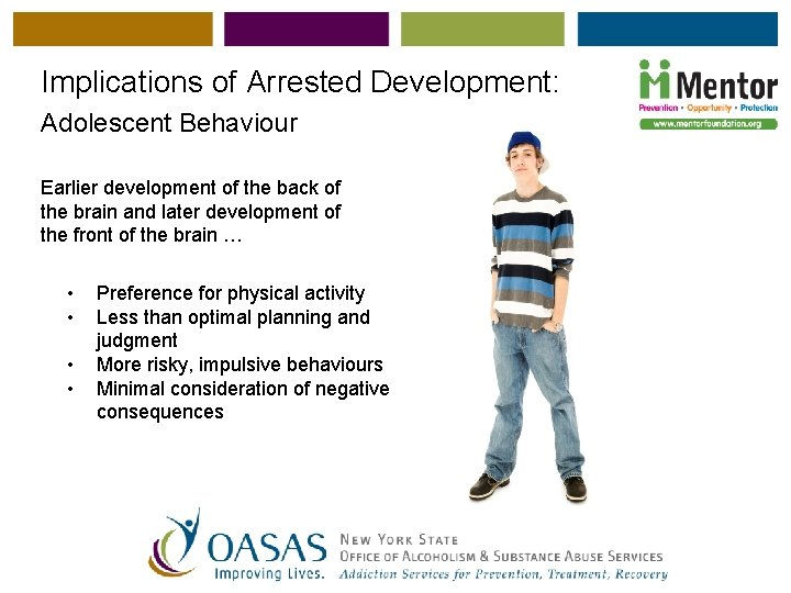 Implications of Arrested Development: Adolescent Behaviour Earlier development of the back of the brain
