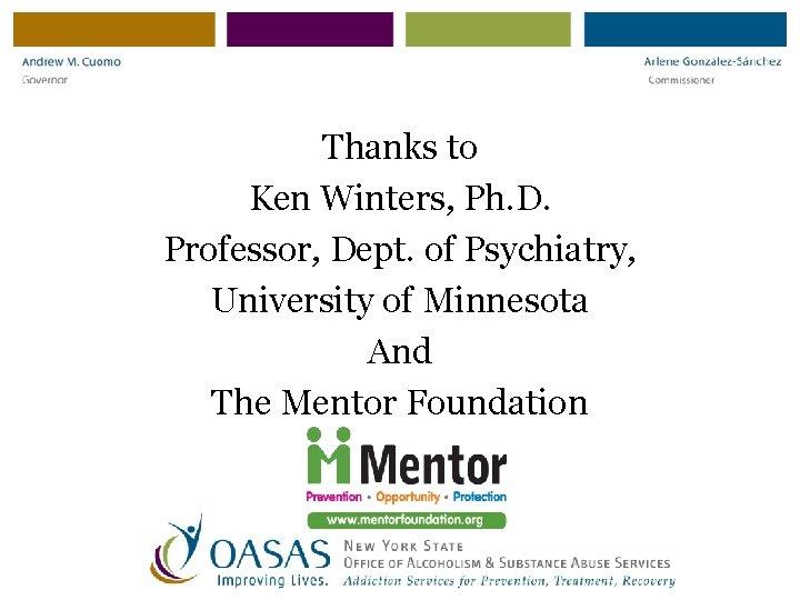 Thanks to Ken Winters, Ph. D. Professor, Dept. of Psychiatry, University of Minnesota And