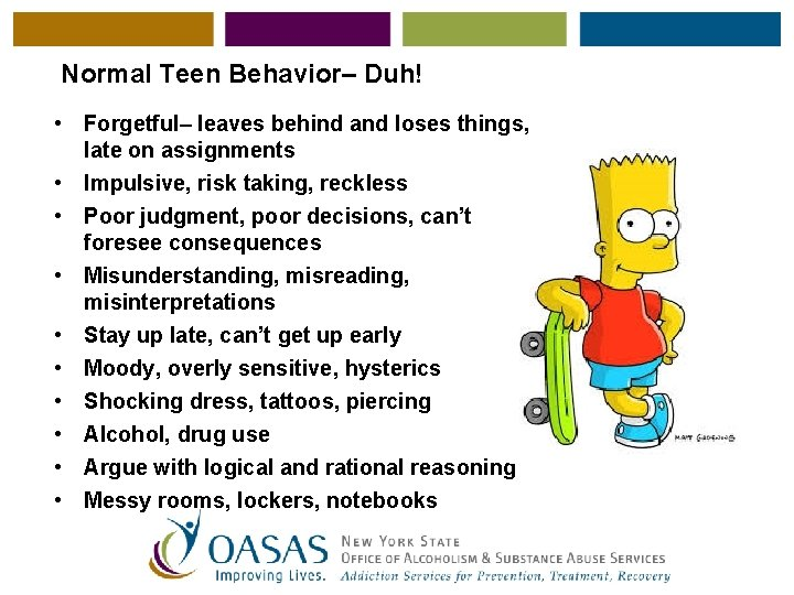 Normal Teen Behavior– Duh! • Forgetful– leaves behind and loses things, late on assignments