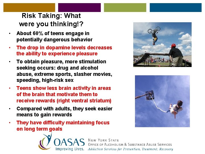 Risk Taking: What were you thinking!? • About 60% of teens engage in potentially