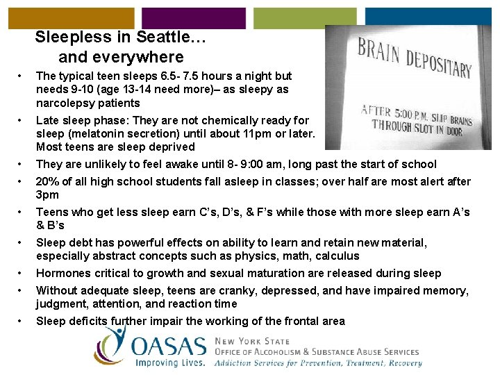 Sleepless in Seattle… and everywhere • The typical teen sleeps 6. 5 - 7.