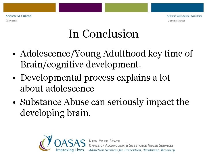 In Conclusion • Adolescence/Young Adulthood key time of Brain/cognitive development. • Developmental process explains