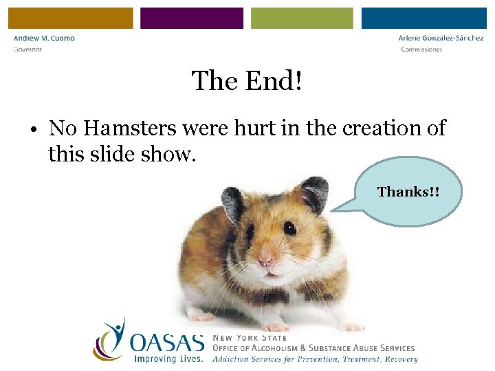 The End! • No Hamsters were hurt in the creation of this slide show.