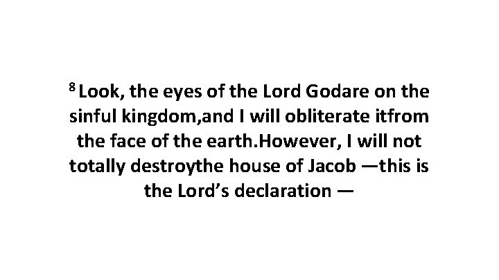 8 Look, the eyes of the Lord Godare on the sinful kingdom, and I