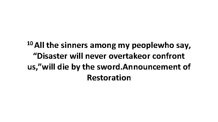 """10 All the sinners among my peoplewho say, """"Disaster will never overtakeor confront us,"""