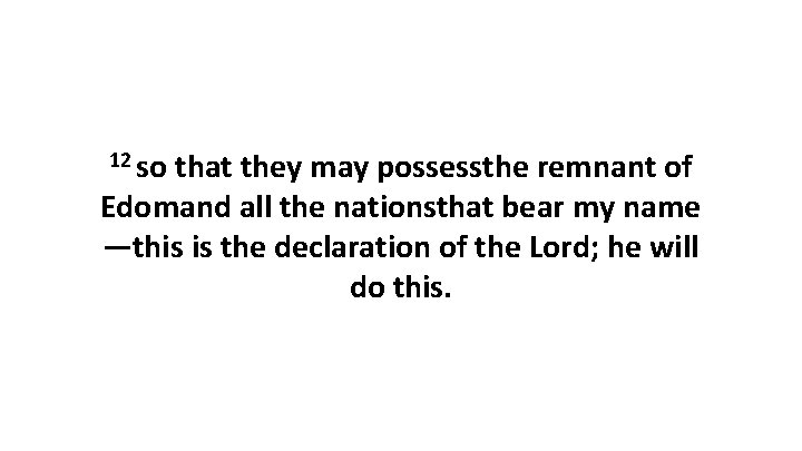 12 so that they may possessthe remnant of Edomand all the nationsthat bear my
