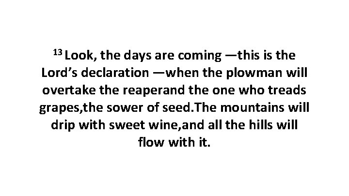 13 Look, the days are coming—this is the Lord's declaration—when the plowman will overtake