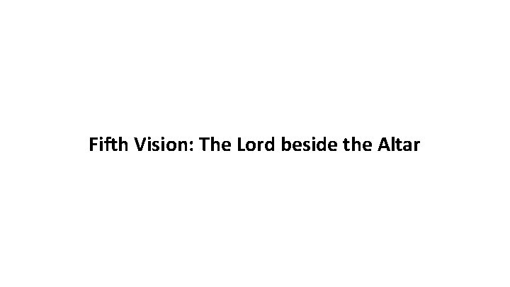 Fifth Vision: The Lord beside the Altar