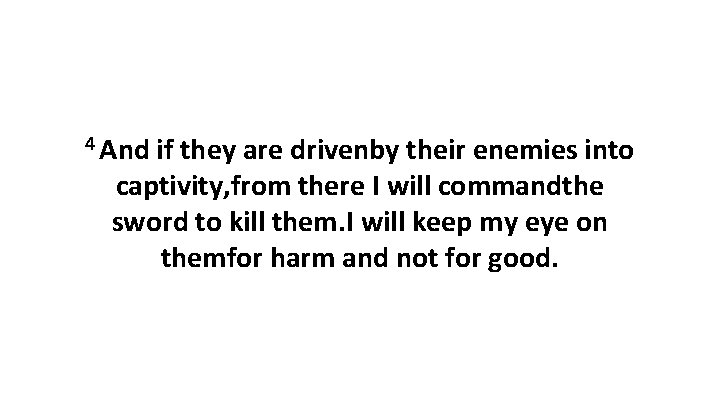4 And if they are drivenby their enemies into captivity, from there I will