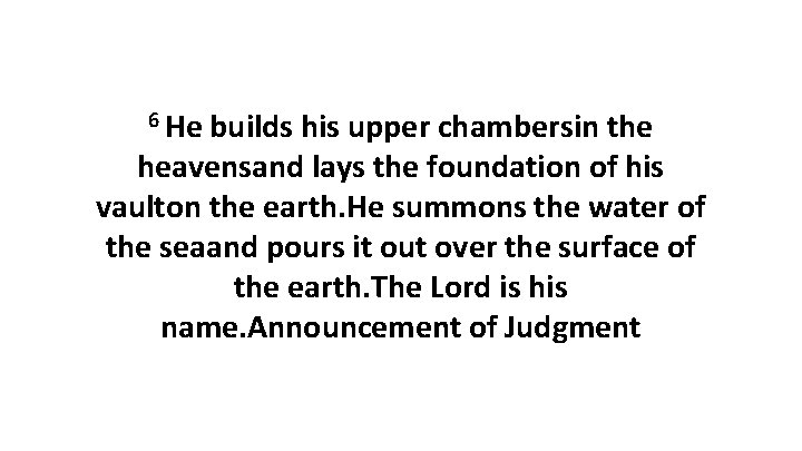 6 He builds his upper chambersin the heavensand lays the foundation of his vaulton