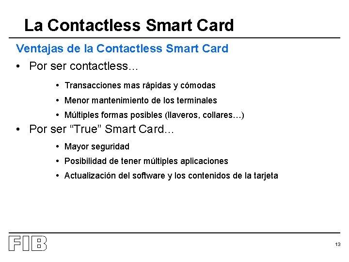 La Contactless Smart Card Ventajas de la Contactless Smart Card • Por ser contactless…