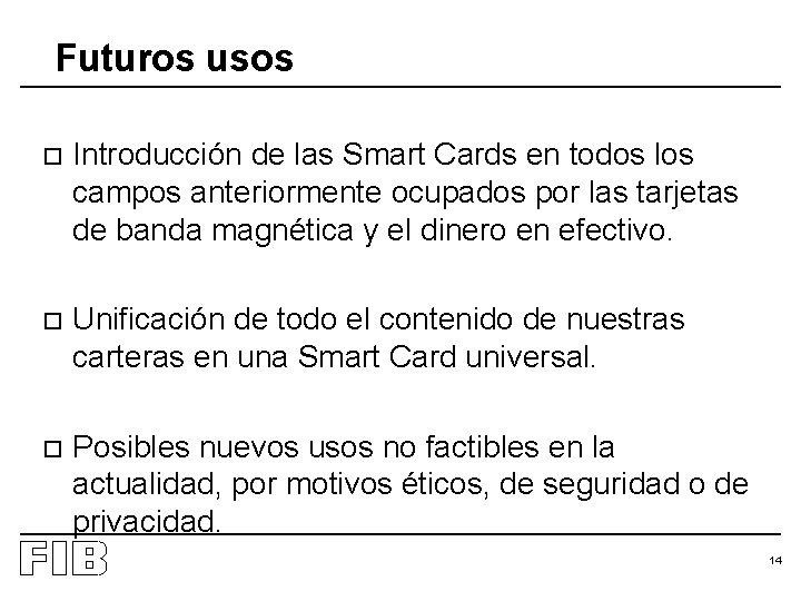 Futuros usos o Introducción de las Smart Cards en todos los campos anteriormente ocupados