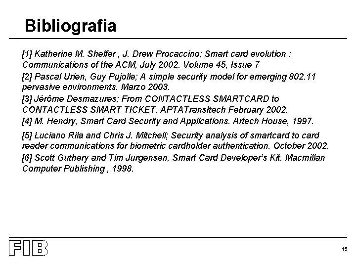 Bibliografia [1] Katherine M. Shelfer , J. Drew Procaccino; Smart card evolution : Communications