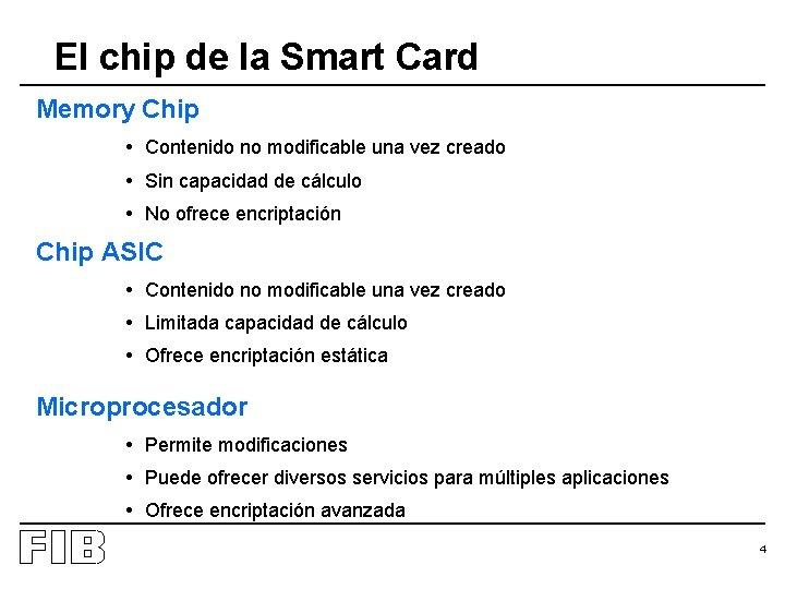 El chip de la Smart Card Memory Chip • Contenido no modificable una vez