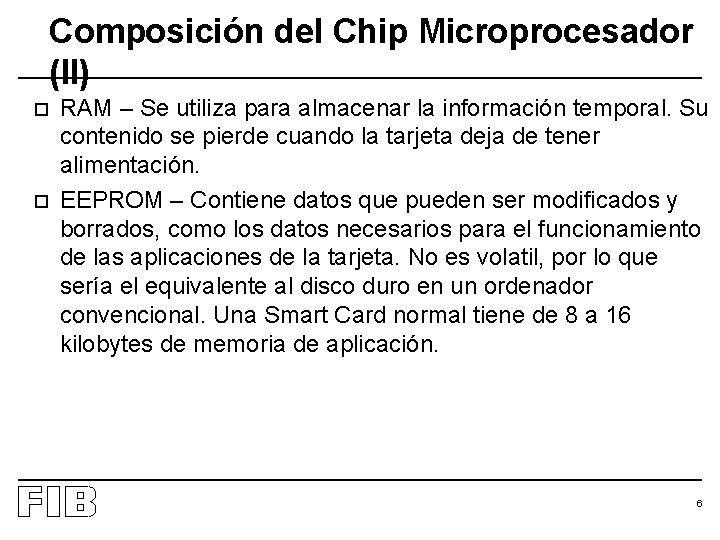 Composición del Chip Microprocesador (II) o o RAM – Se utiliza para almacenar la