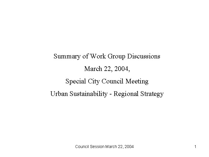 Summary of Work Group Discussions March 22, 2004, Special City Council Meeting Urban Sustainability
