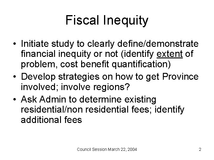 Fiscal Inequity • Initiate study to clearly define/demonstrate financial inequity or not (identify extent