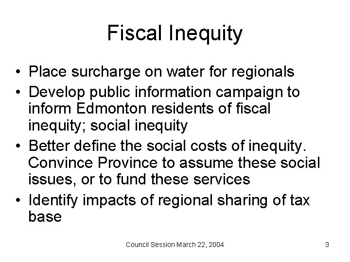 Fiscal Inequity • Place surcharge on water for regionals • Develop public information campaign