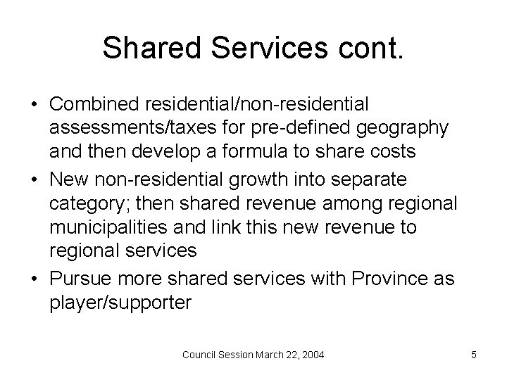 Shared Services cont. • Combined residential/non-residential assessments/taxes for pre-defined geography and then develop a