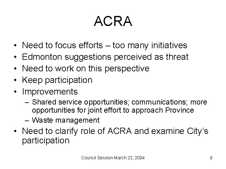 ACRA • • • Need to focus efforts – too many initiatives Edmonton suggestions
