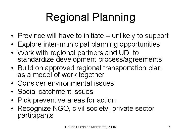 Regional Planning • Province will have to initiate – unlikely to support • Explore