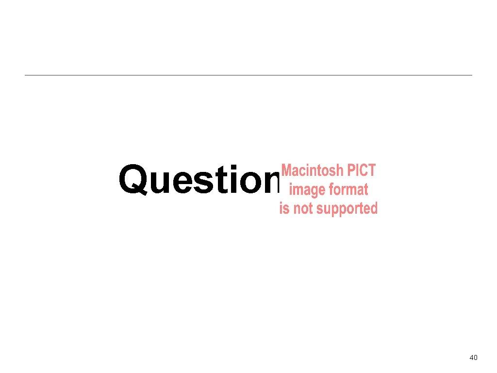 Questions ? 40