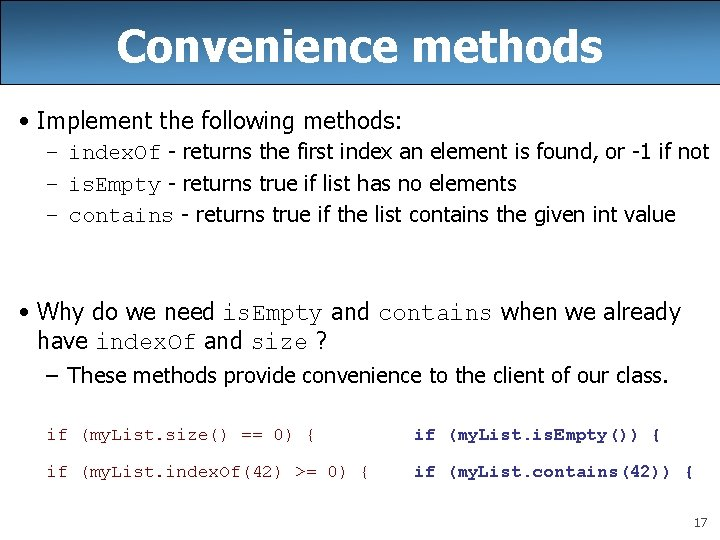 Convenience methods • Implement the following methods: – index. Of - returns the first