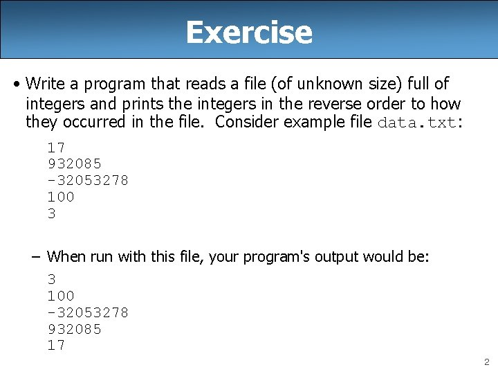 Exercise • Write a program that reads a file (of unknown size) full of