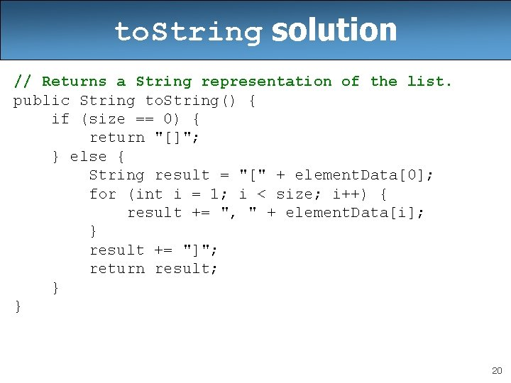 to. String solution // Returns a String representation of the list. public String to.