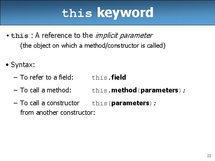 this keyword • this : A reference to the implicit parameter (the object on