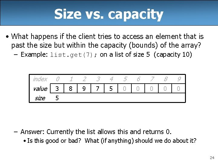 Size vs. capacity • What happens if the client tries to access an element