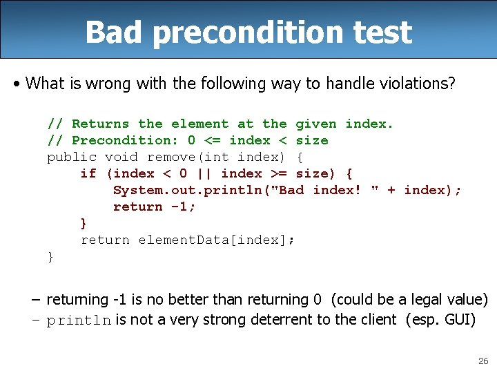 Bad precondition test • What is wrong with the following way to handle violations?