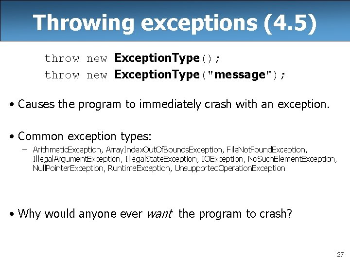 """Throwing exceptions (4. 5) throw new Exception. Type(); throw new Exception. Type(""""message""""); • Causes"""