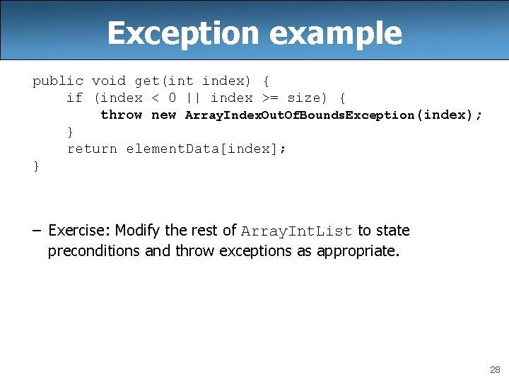 Exception example public void get(int index) { if (index < 0    index >=