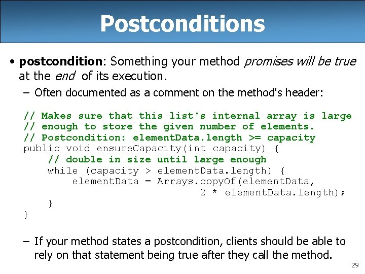 Postconditions • postcondition: Something your method promises will be true at the end of