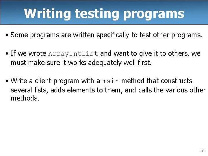 Writing testing programs • Some programs are written specifically to test other programs. •