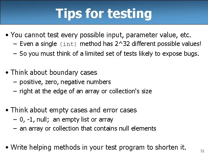 Tips for testing • You cannot test every possible input, parameter value, etc. –